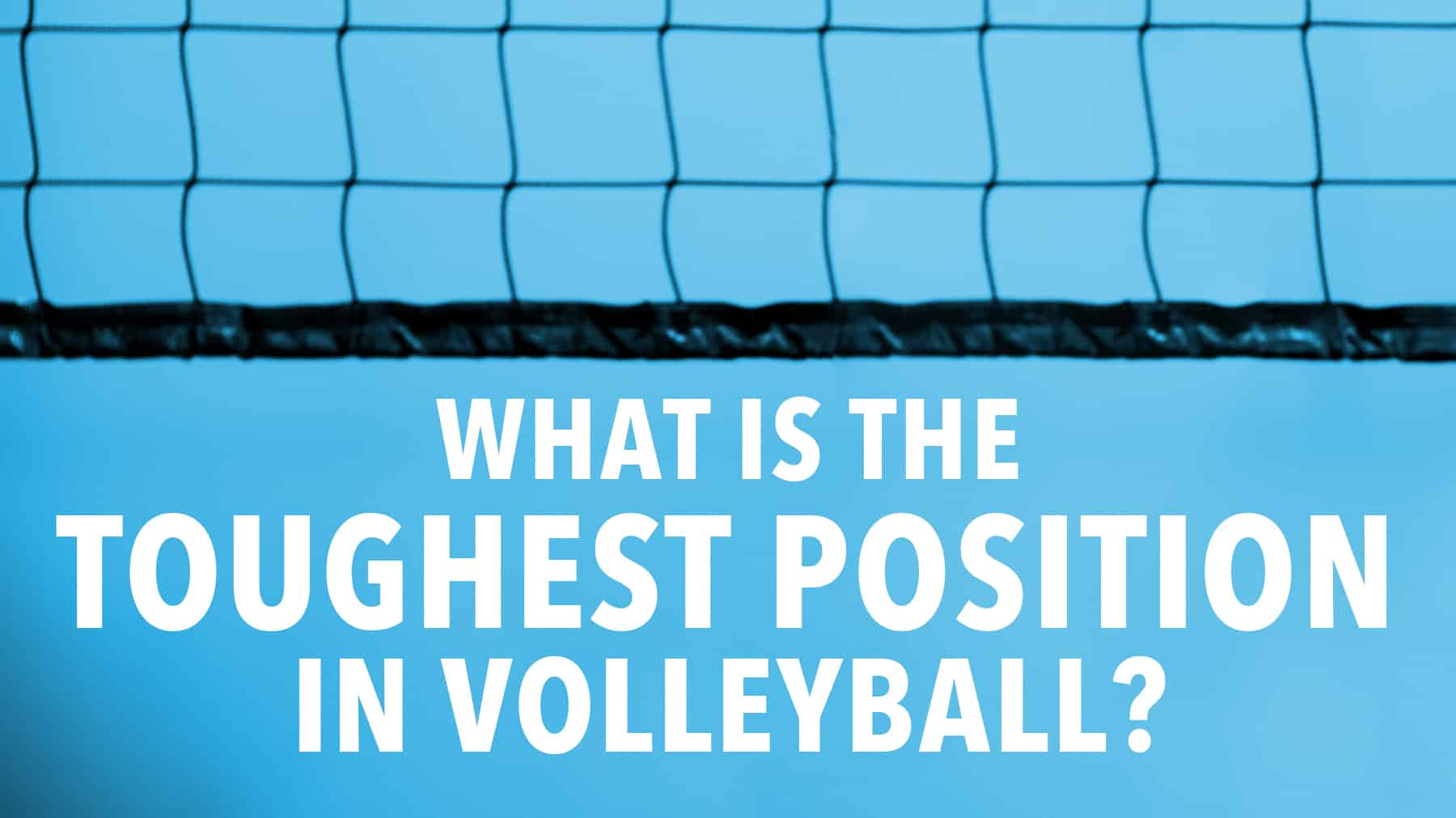 The Toughest Position In Volleyball