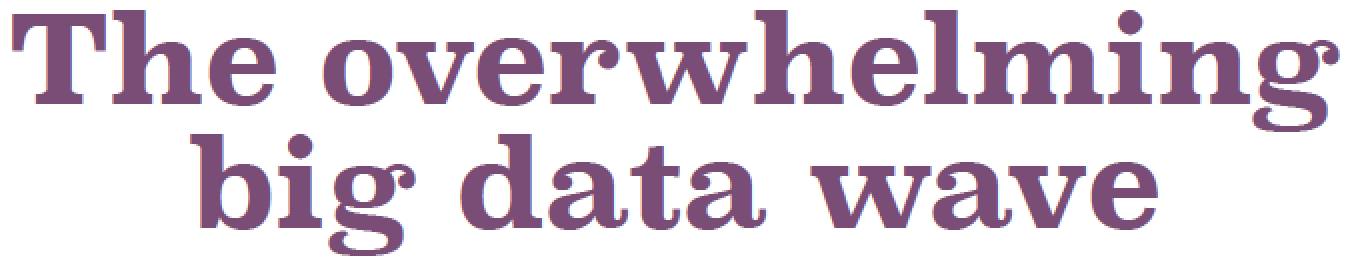 The overwhelming big data wave