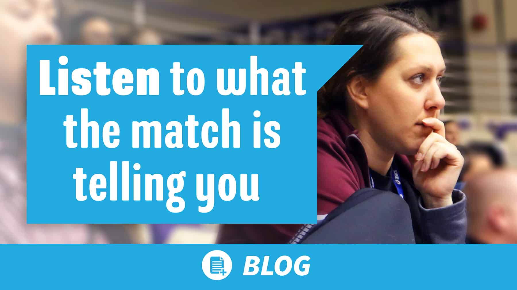 Listen to what the match is telling you