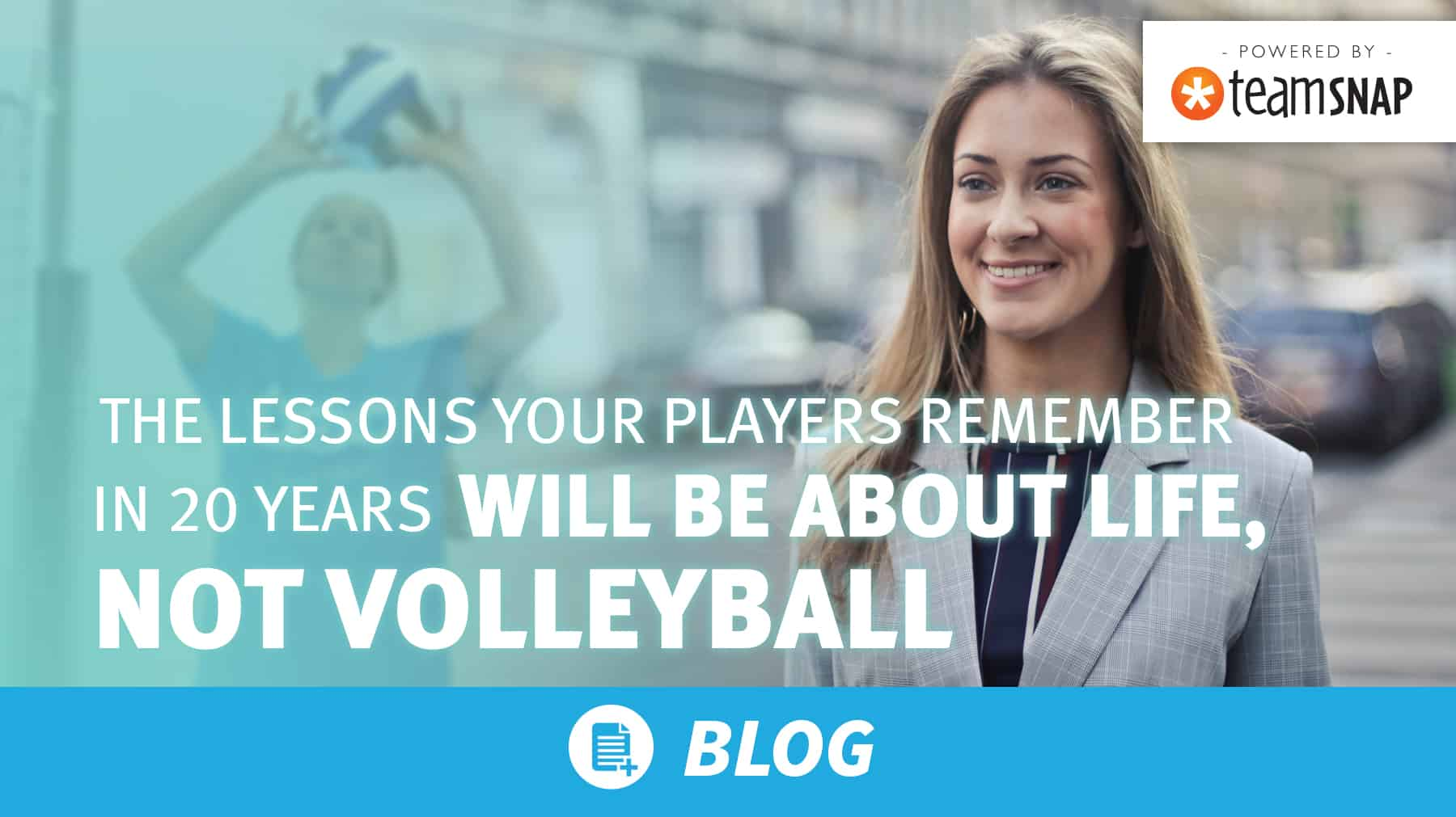 The lessons your players remember in 20 years will be about life, not volleyball