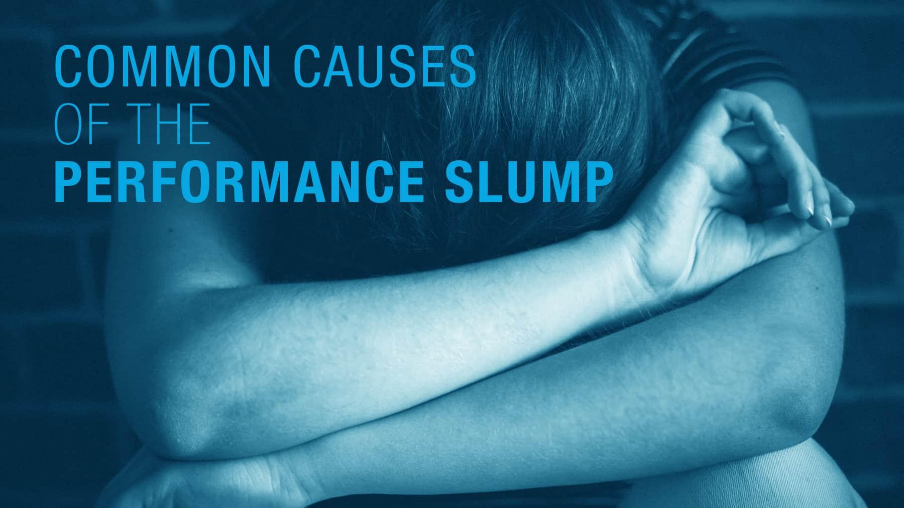 Common causes of the performance slump