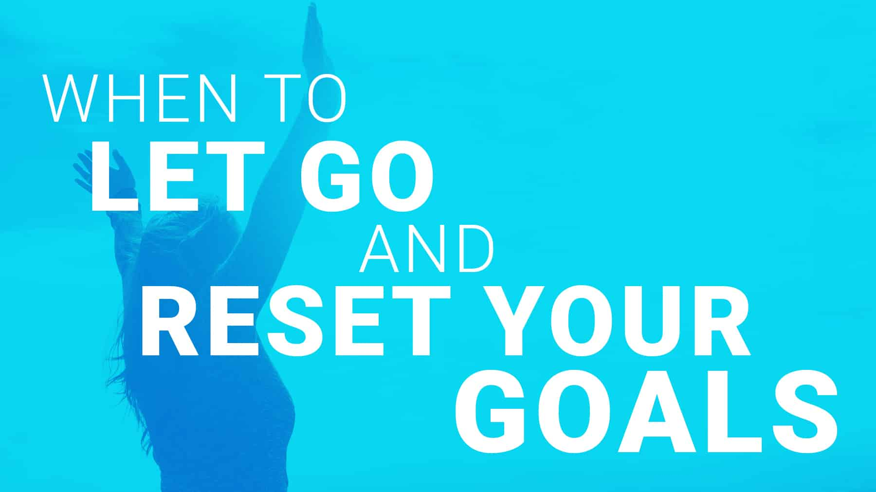 When to let go and reset your goals