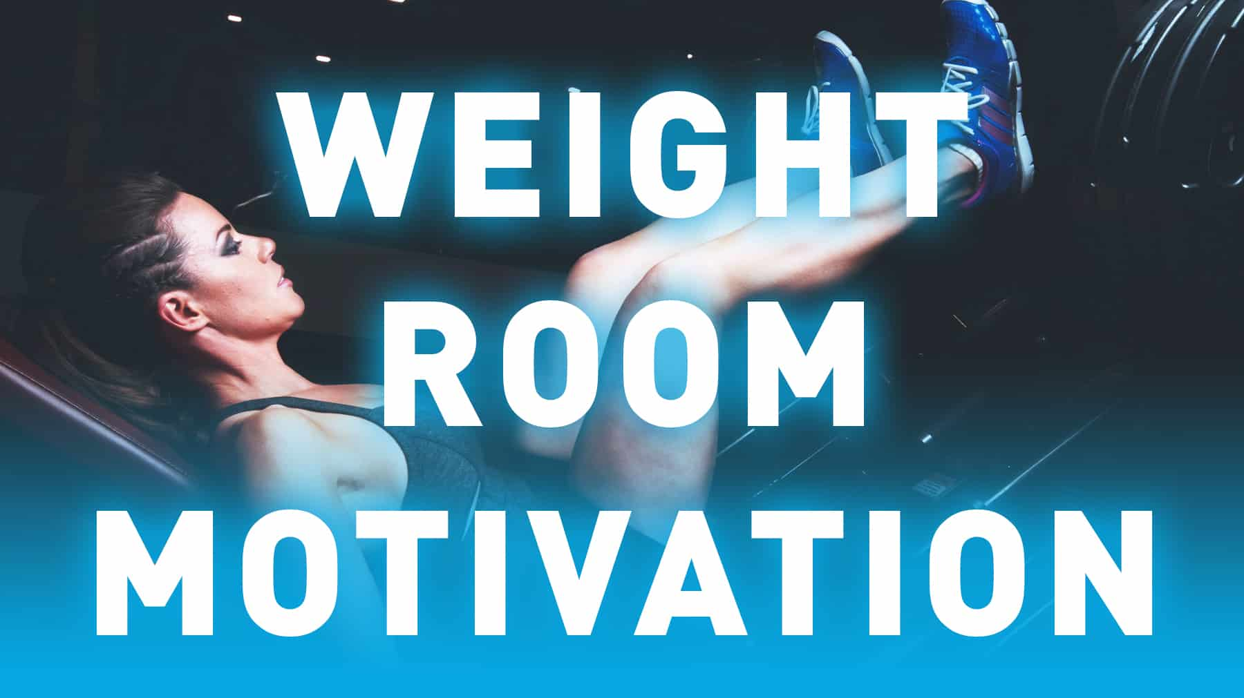 Weight room motivation
