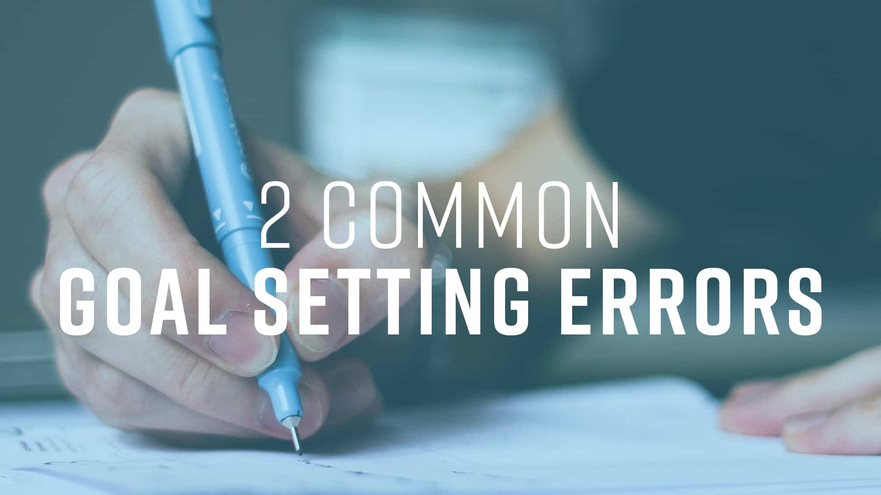 2 common goal setting errors