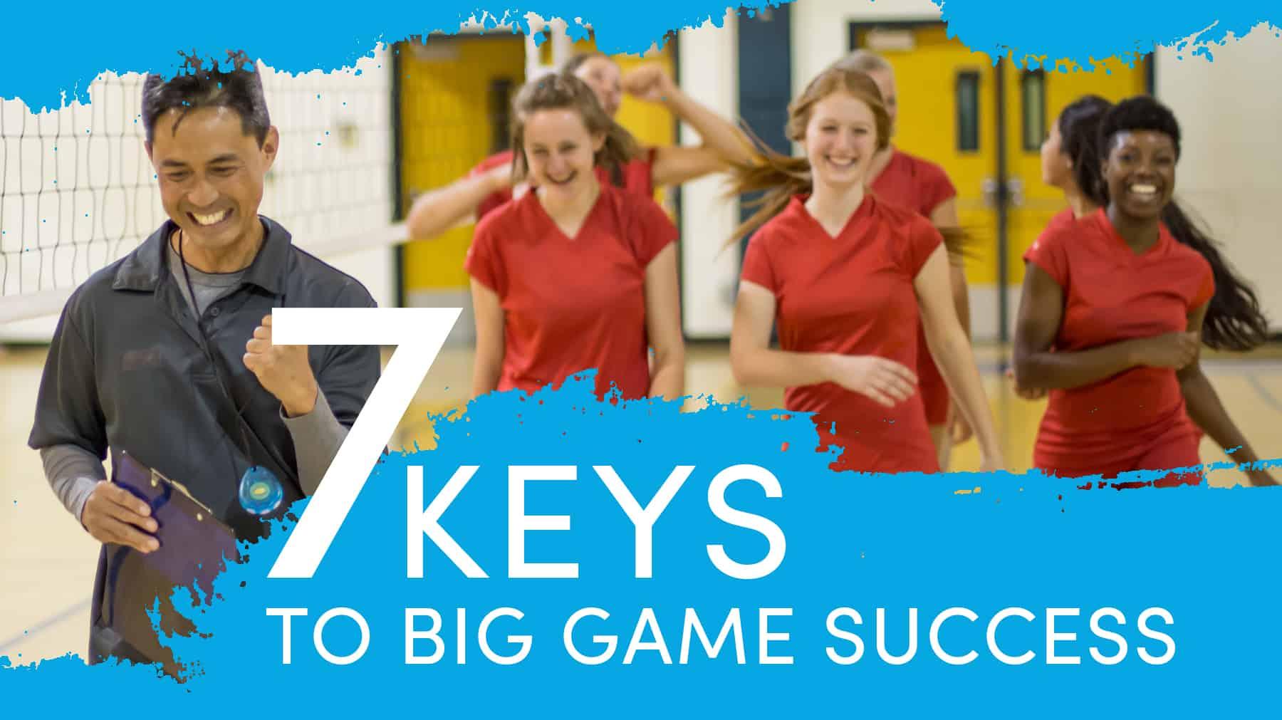 7 keys to big game success