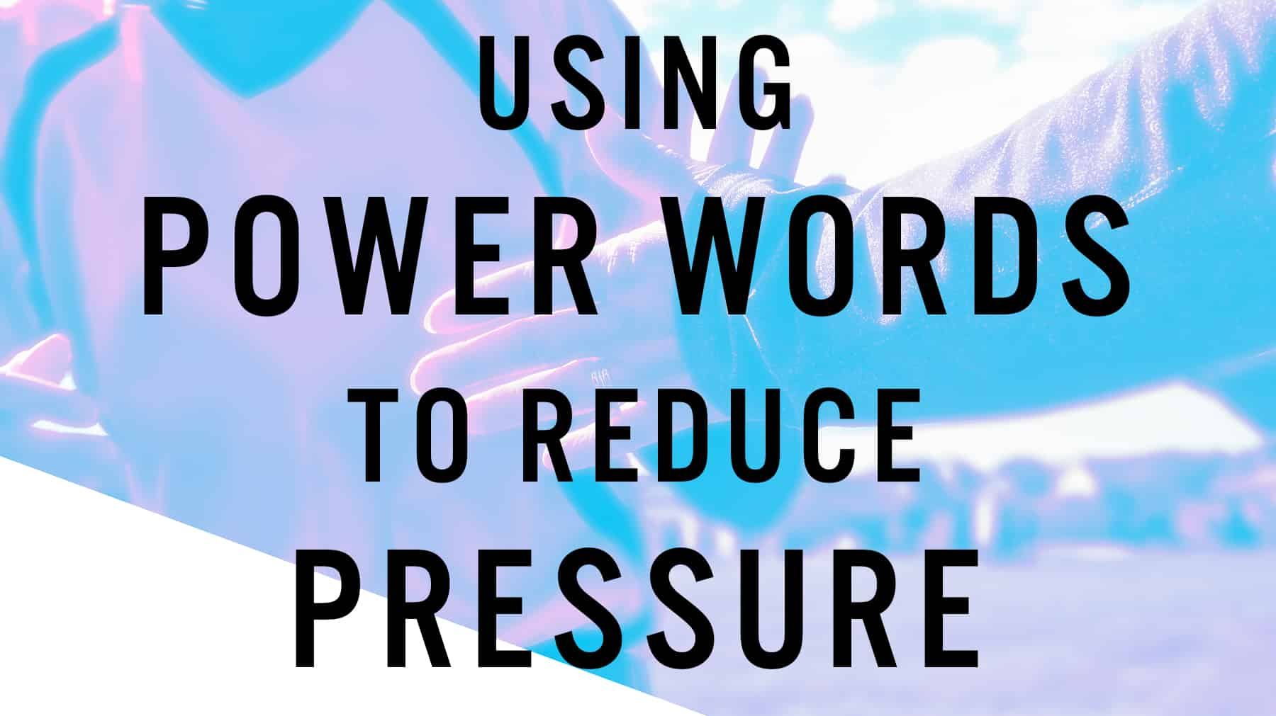 Using power words to reduce pressure