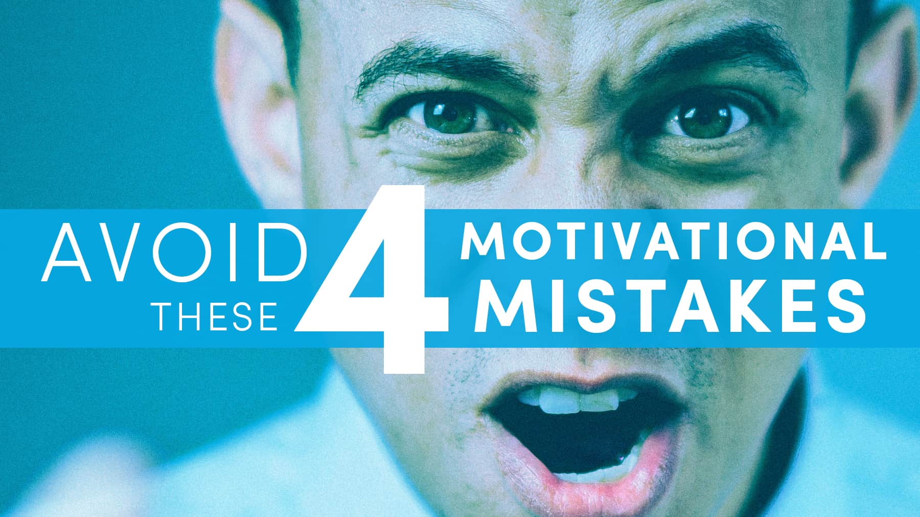 Avoid these 4 motivational mistakes