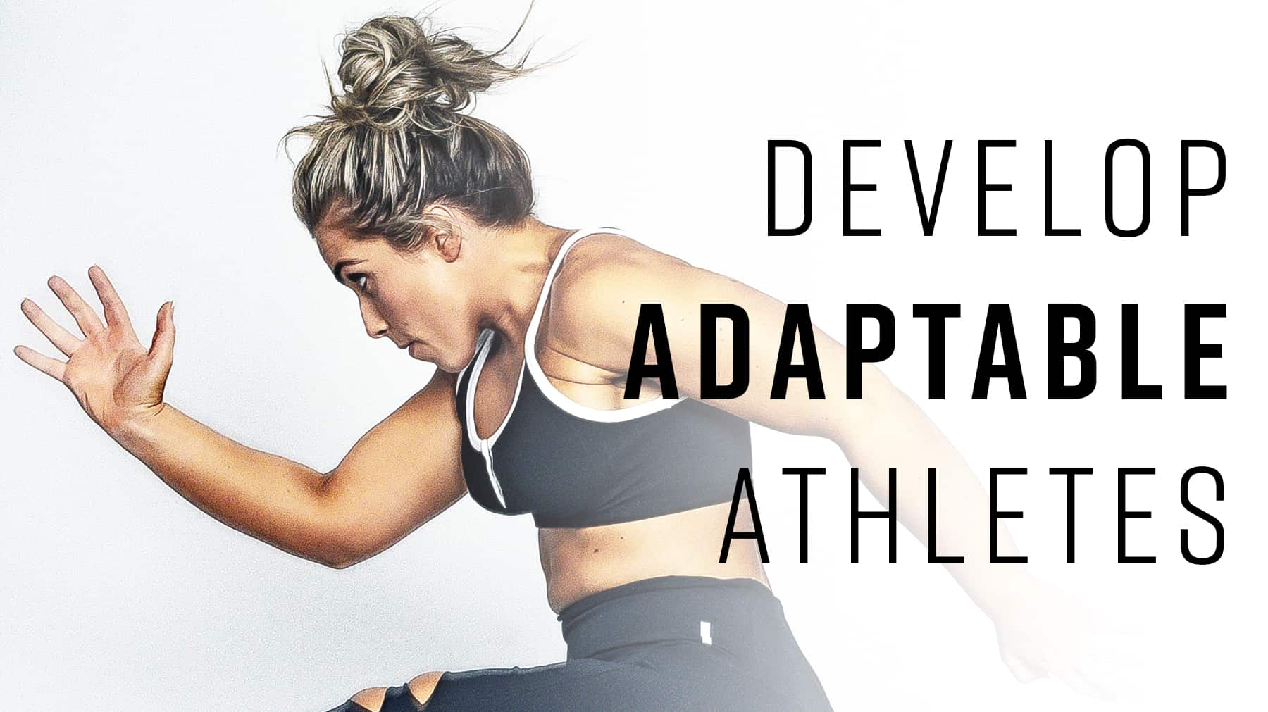 Develop adaptable athletes
