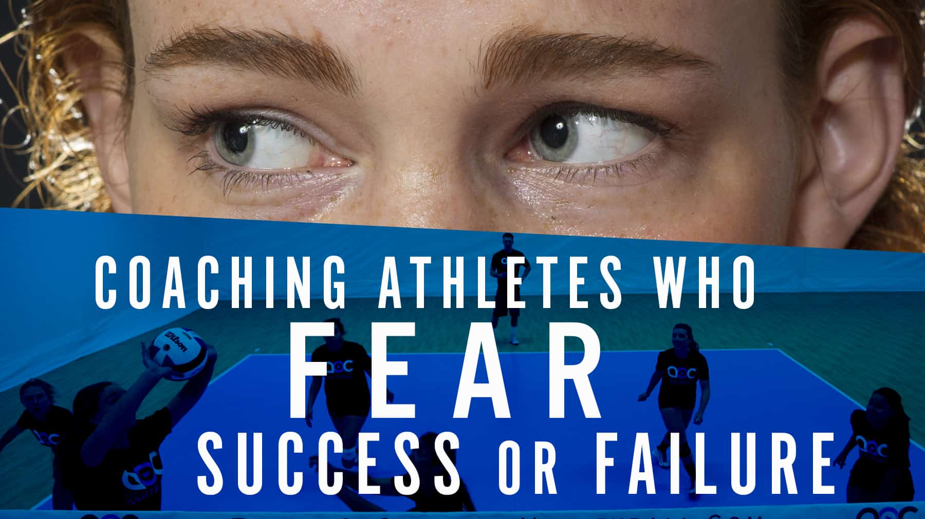 Coaching athletes who fear success or failure