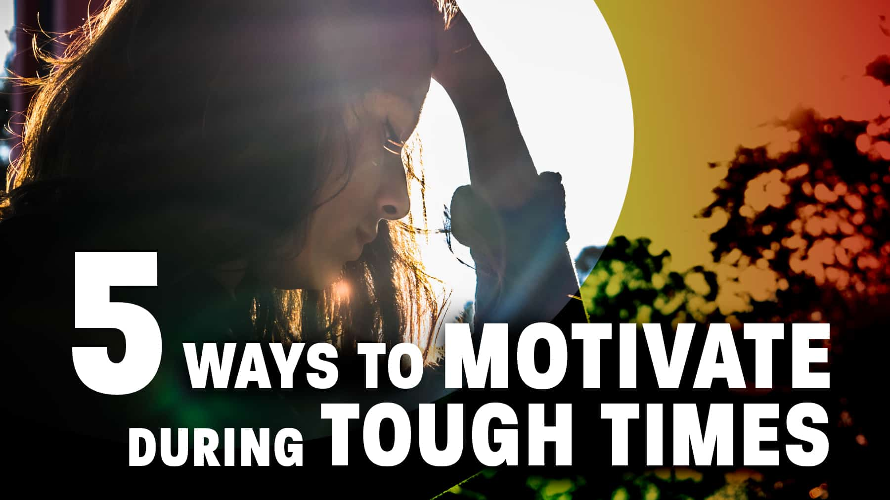 5 ways to motivate during tough times