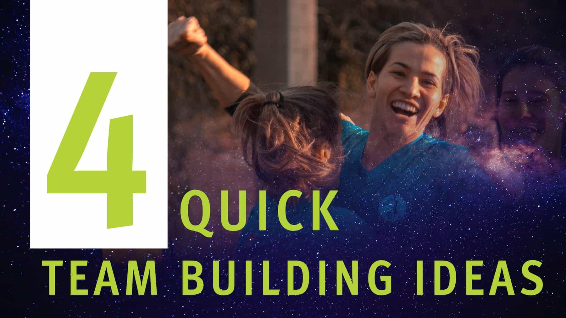 4 quick team building ideas