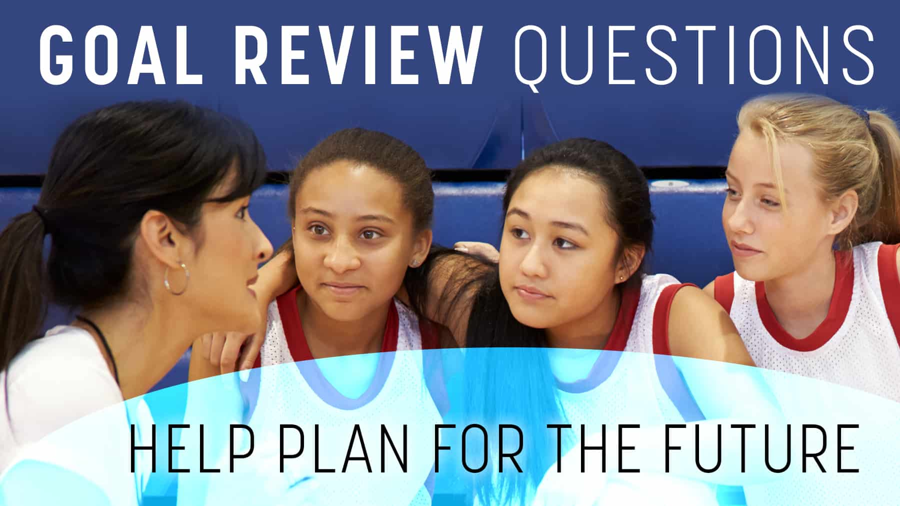 Goal review questions help plan for the future
