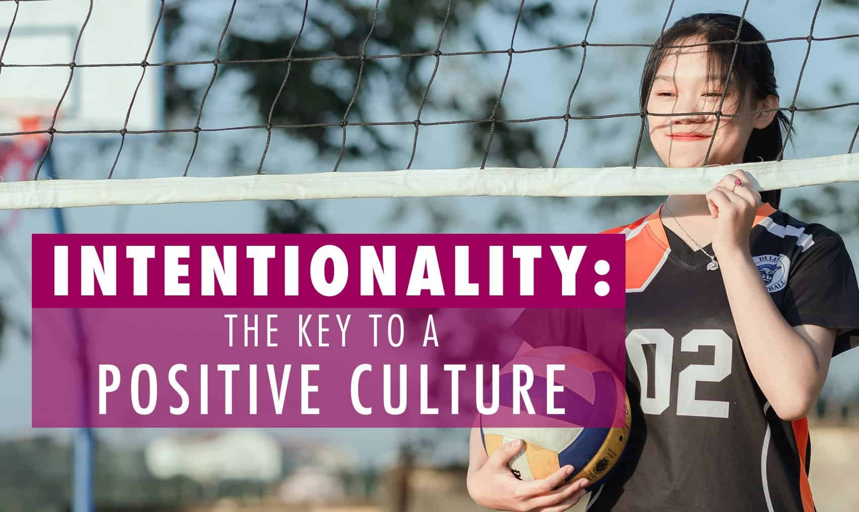 Intentionality: The key to a positive culture